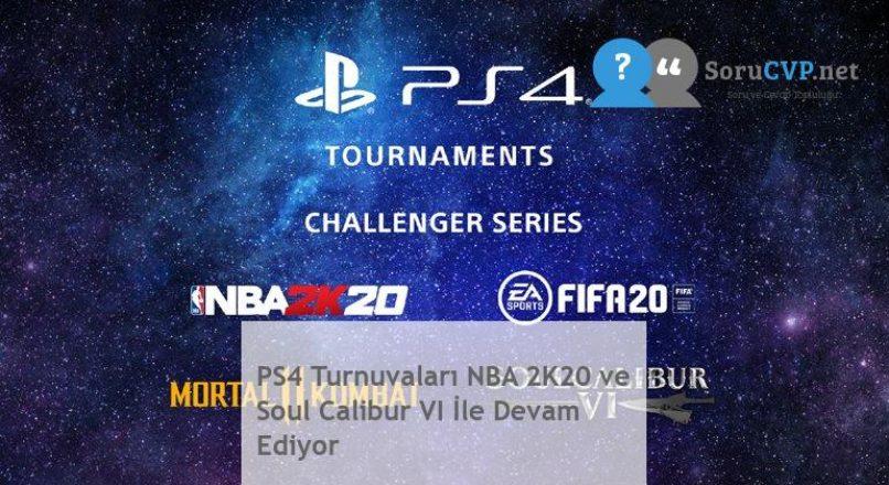 PS4 Turnuvaları NBA 2K20 ve Soul Calibur VI İle Devam Ediyor