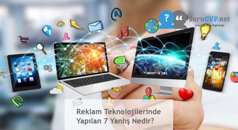 Reklam Teknolojilerinde Yapılan 7 Yanlış Nedir?