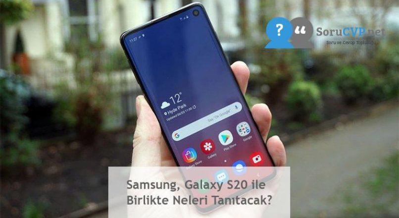 Samsung, Galaxy S20 ile Birlikte Neleri Tanıtacak?