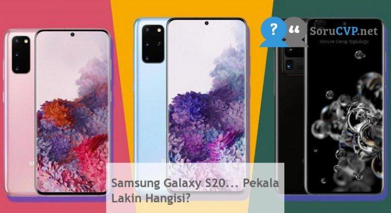 Samsung Galaxy S20… Pekala Lakin Hangisi?