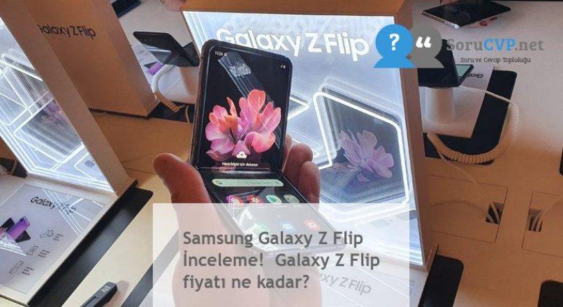Samsung Galaxy Z Flip İnceleme!  Galaxy Z Flip fiyatı ne kadar?