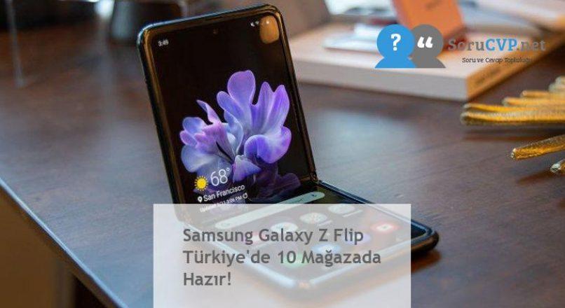 Samsung Galaxy Z Flip Türkiye'de 10 Mağazada Hazır!