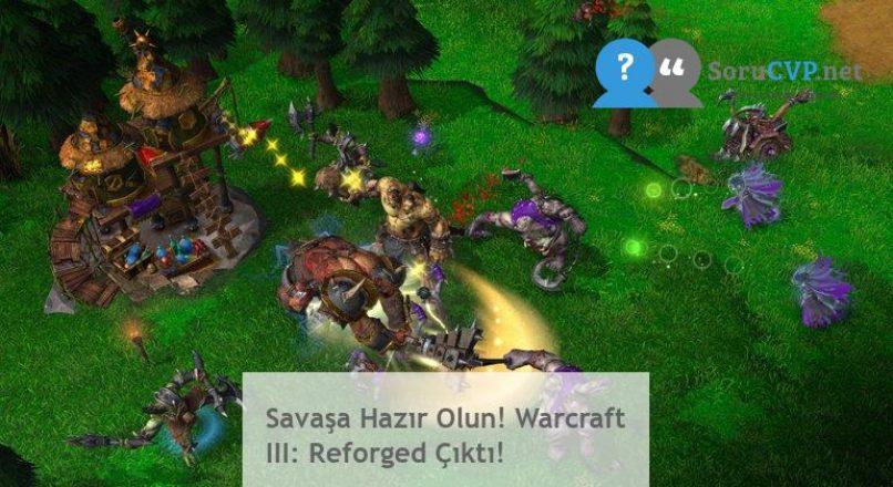 Savaşa Hazır Olun! Warcraft III: Reforged Çıktı!