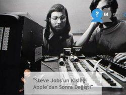 """""""Steve Jobs'un Kişiliği Apple'dan Sonra Değişti"""""""