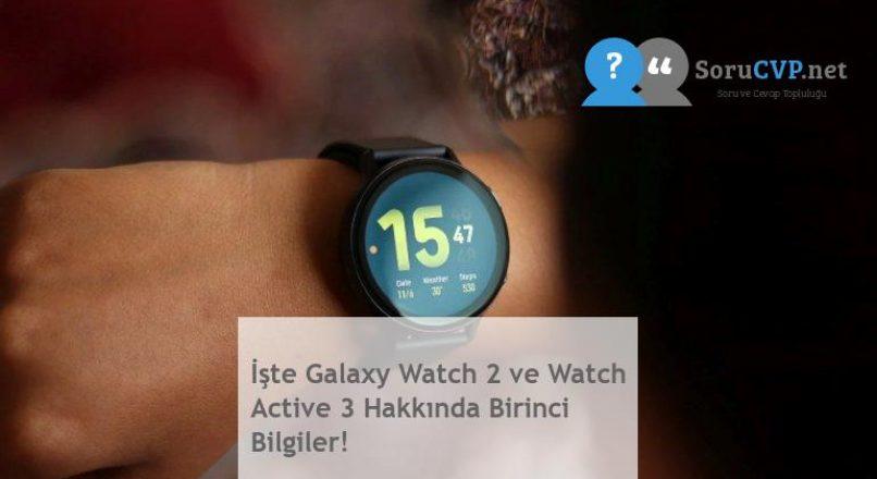 İşte Galaxy Watch 2 ve Watch Active 3 Hakkında Birinci Bilgiler!