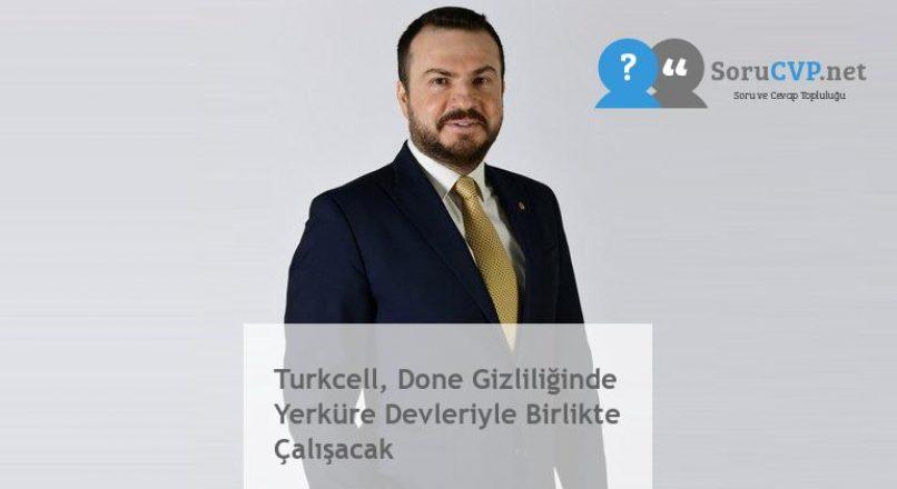 Turkcell, Done Gizliliğinde Yerküre Devleriyle Birlikte Çalışacak