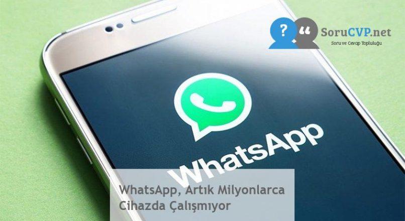 WhatsApp, Artık Milyonlarca Cihazda Çalışmıyor