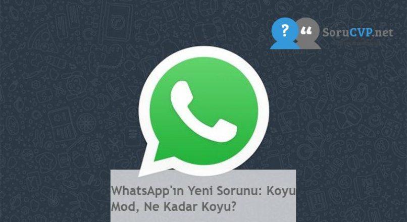 WhatsApp'ın Yeni Sorunu: Koyu Mod, Ne Kadar Koyu?