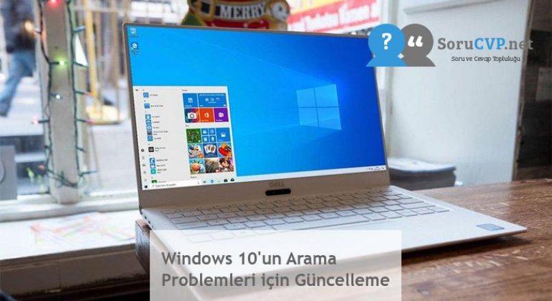 Windows 10'un Arama Problemleri için Güncelleme