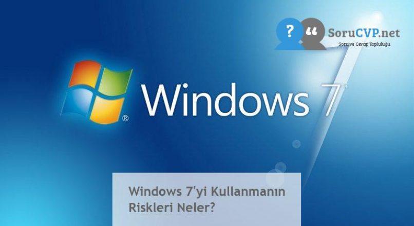 Windows 7'yi Kullanmanın Riskleri Neler?