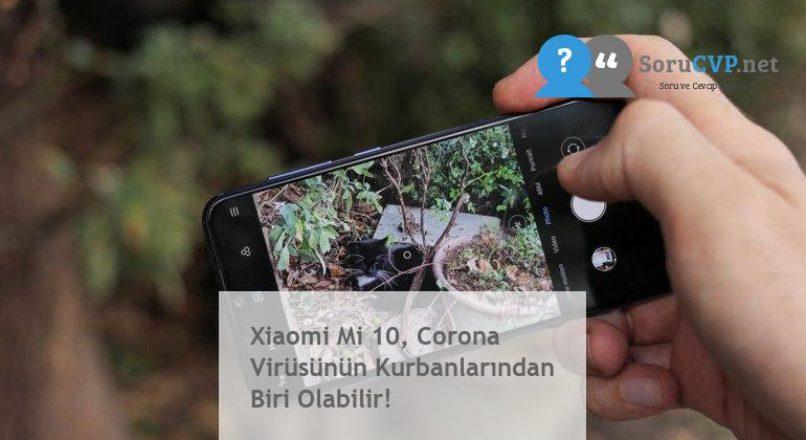 Xiaomi Mi 10, Corona Virüsünün Kurbanlarından Biri Olabilir!