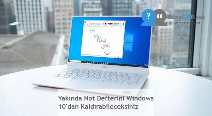 Yakında Not Defterini Windows 10'dan Kaldırabileceksiniz