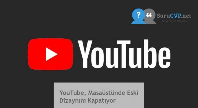 YouTube, Masaüstünde Eski Dizaynını Kapatıyor