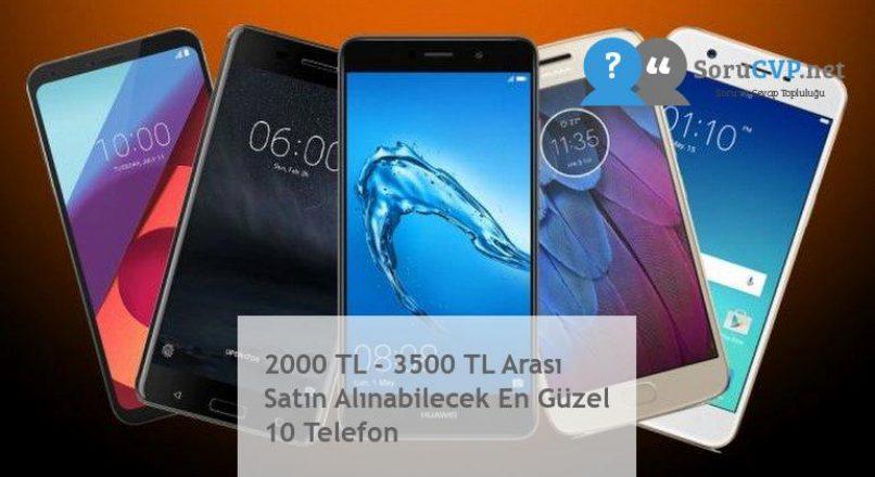 2000 TL – 3500 TL Arası Satın Alınabilecek En Güzel 10 Telefon