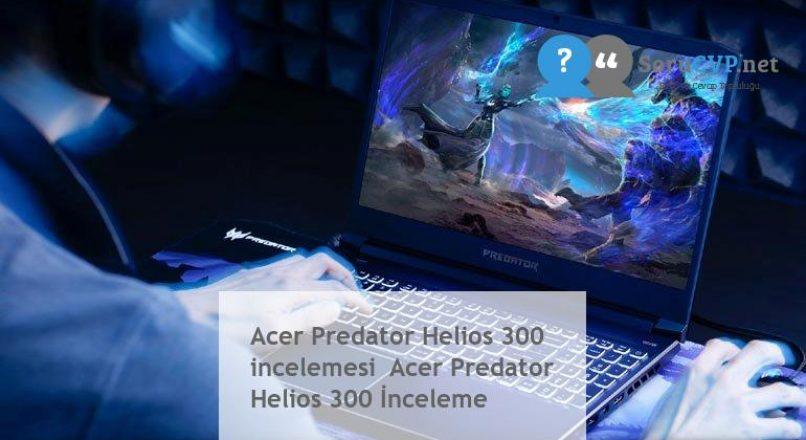 Acer Predator Helios 300 incelemesi Acer Predator Helios 300 İnceleme