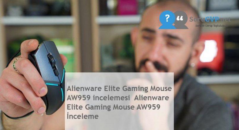 Alienware Elite Gaming Mouse AW959 incelemesi  Alienware Elite Gaming Mouse AW959 İnceleme