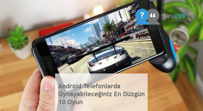 Android Telefonlarda Oynayabileceğiniz En Düzgün 10 Oyun