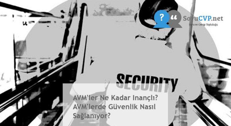 AVM'ler Ne Kadar Inançlı? AVM'lerde Güvenlik Nasıl Sağlanıyor?