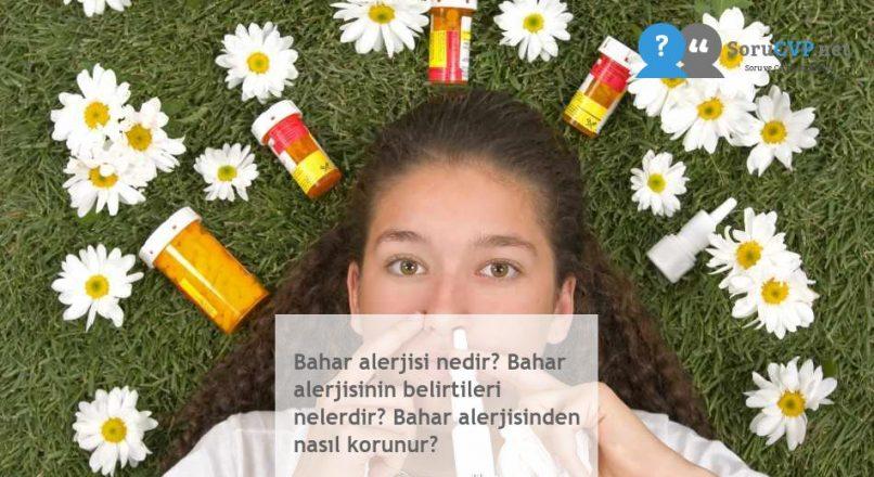 Bahar alerjisi nedir? Bahar alerjisinin belirtileri nelerdir? Bahar alerjisinden nasıl korunur?