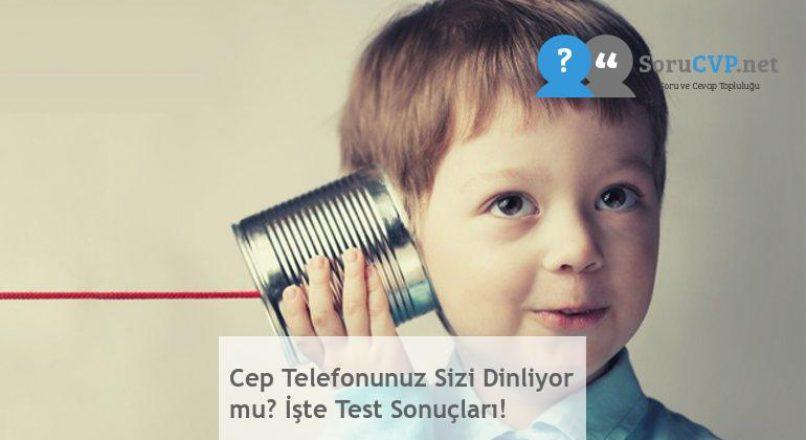 Cep Telefonunuz Sizi Dinliyor mu? İşte Test Sonuçları!
