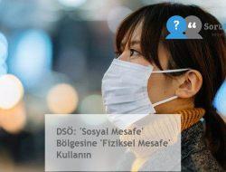 DSÖ: 'Sosyal Mesafe' Bölgesine 'Fiziksel Mesafe' Kullanın