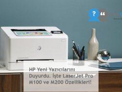 HP Yeni Yazıcılarını Duyurdu. İşte LaserJet Pro M100 ve M200 Özellikleri!