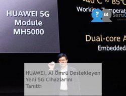 HUAWEI, AI Ömrü Destekleyen Yeni 5G Cihazlarını Tanıttı
