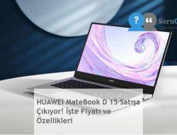 HUAWEI MateBook D 15 Satışa Çıkıyor! İşte Fiyatı ve Özellikleri