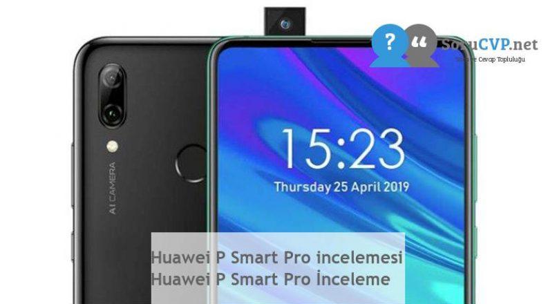 Huawei P Smart Pro incelemesi  Huawei P Smart Pro İnceleme