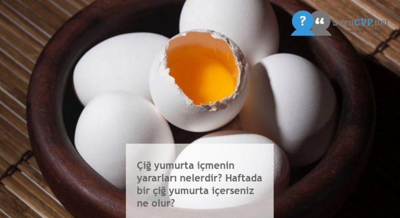 Çiğ yumurta içmenin yararları nelerdir? Haftada bir çiğ yumurta içerseniz ne olur?
