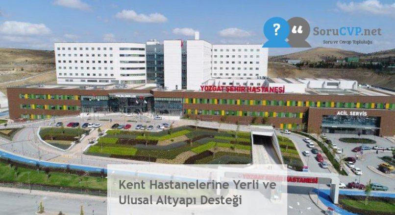Kent Hastanelerine Yerli ve Ulusal Altyapı Desteği