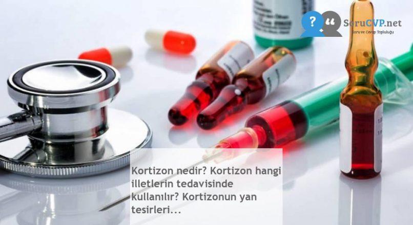 Kortizon nedir? Kortizon hangi illetlerin tedavisinde kullanılır? Kortizonun yan tesirleri…