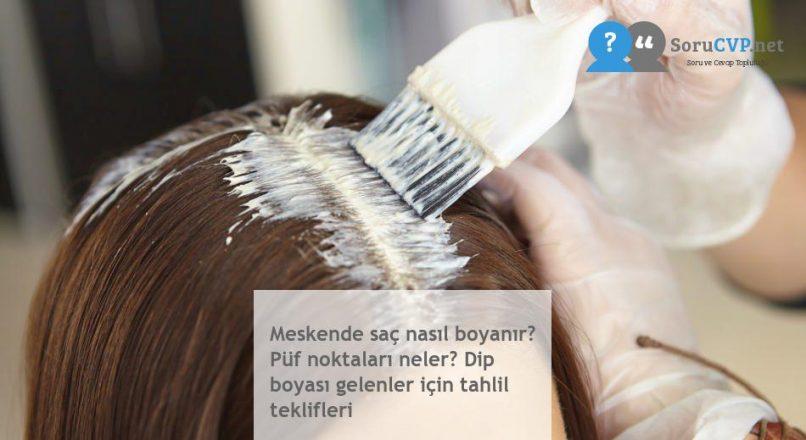 Meskende saç nasıl boyanır? Püf noktaları neler? Dip boyası gelenler için tahlil teklifleri