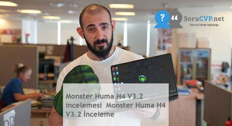 Monster Huma H4 V3.2 incelemesi  Monster Huma H4 V3.2 İnceleme