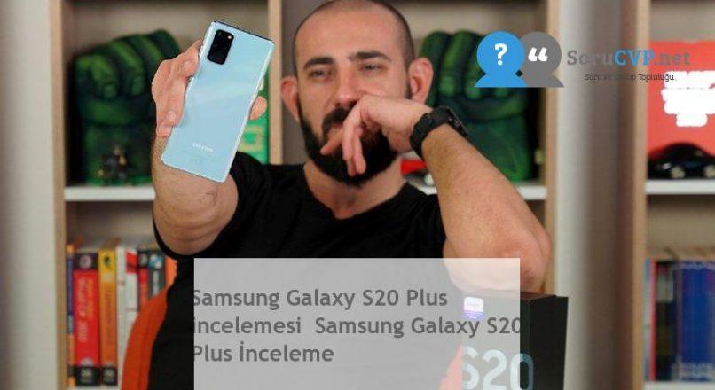 Samsung Galaxy S20 Plus incelemesi  Samsung Galaxy S20 Plus İnceleme