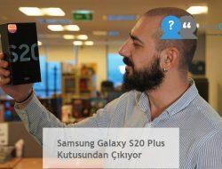 Samsung Galaxy S20 Plus Kutusundan Çıkıyor