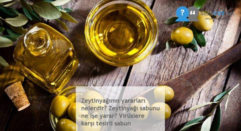 Zeytinyağının yararları nelerdir? Zeytinyağı sabunu ne işe yarar? Virüslere karşı tesirli sabun