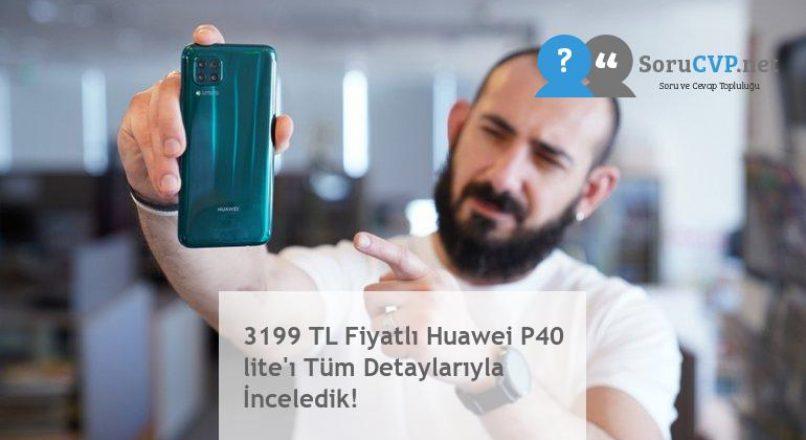 3199 TL Fiyatlı Huawei P40 lite'ı Tüm Detaylarıyla İnceledik!