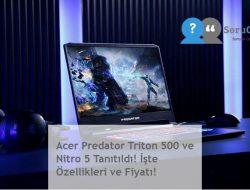 Acer Predator Triton 500 ve Nitro 5 Tanıtıldı! İşte Özellikleri ve Fiyatı!