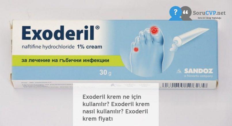 Exoderil krem ne için kullanılır? Exoderil krem nasıl kullanılır? Exoderil krem fiyatı