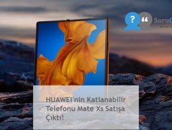 HUAWEI'nin Katlanabilir Telefonu Mate Xs Satışa Çıktı!