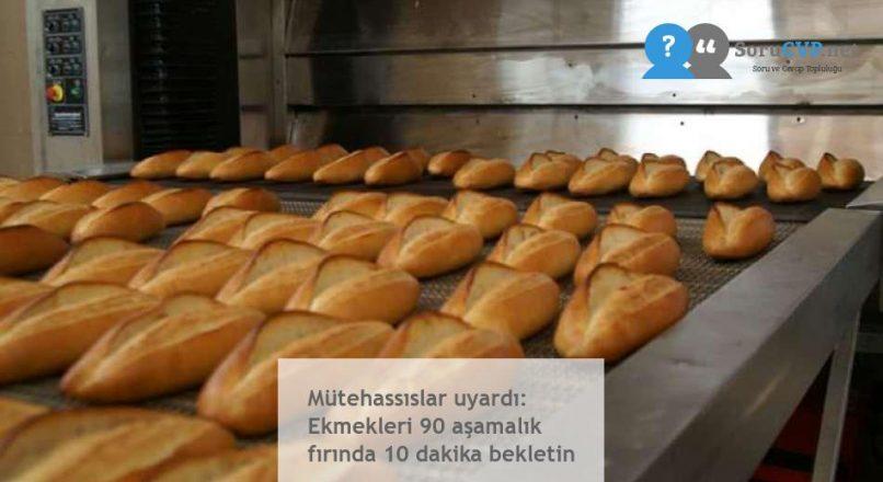 Mütehassıslar uyardı: Ekmekleri 90 aşamalık fırında 10 dakika bekletin