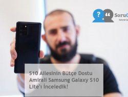 S10 Ailesinin Bütçe Dostu Amirali Samsung Galaxy S10 Lite'ı İnceledik!
