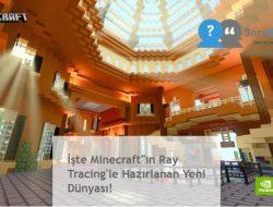 """İşte Minecraft""""ın Ray Tracing'le Hazırlanan Yeni Dünyası!"""