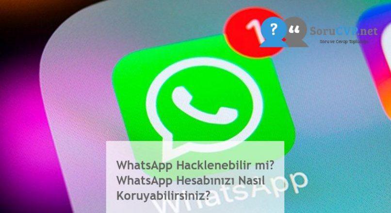 WhatsApp Hacklenebilir mi? WhatsApp Hesabınızı Nasıl Koruyabilirsiniz?