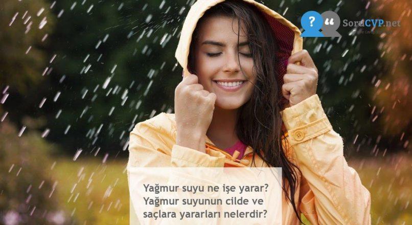 Yağmur suyu ne işe yarar? Yağmur suyunun cilde ve saçlara yararları nelerdir?