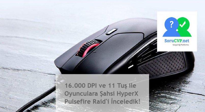 16.000 DPI ve 11 Tuş ile Oyunculara Şahsi HyperX Pulsefire Raid'i İnceledik!