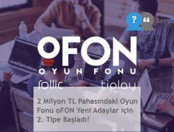 2 Milyon TL Pahasındaki Oyun Fonu oFON Yeni Adaylar için 2. Tipe Başladı!