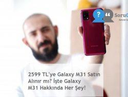 2599 TL'ye Galaxy M31 Satın Alınır mı? İşte Galaxy M31 Hakkında Her Şey!