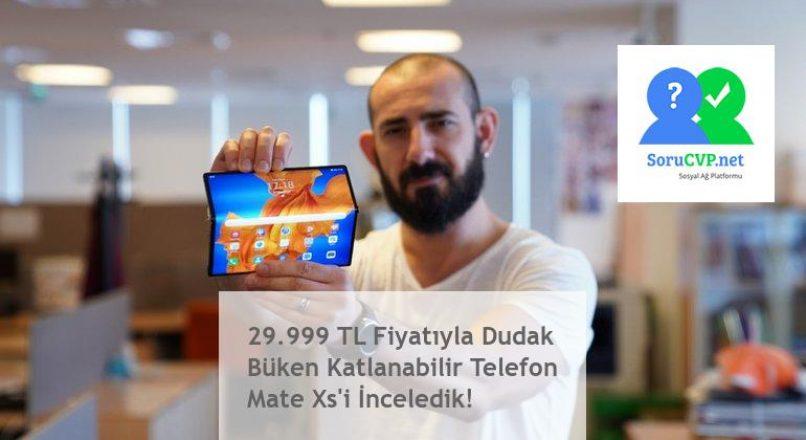 29.999 TL Fiyatıyla Dudak Büken Katlanabilir Telefon Mate Xs'i İnceledik!